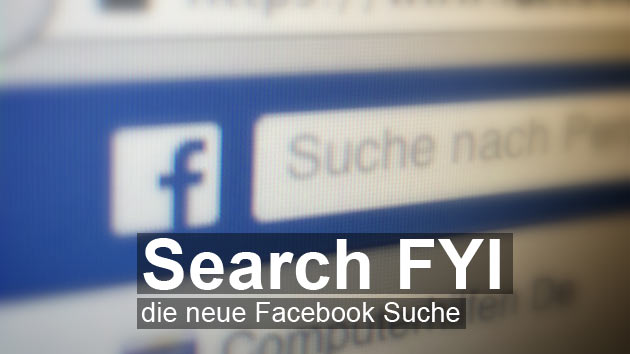 """""""Search FYI: Neue Funktionen für die Facebook Suche!"""
