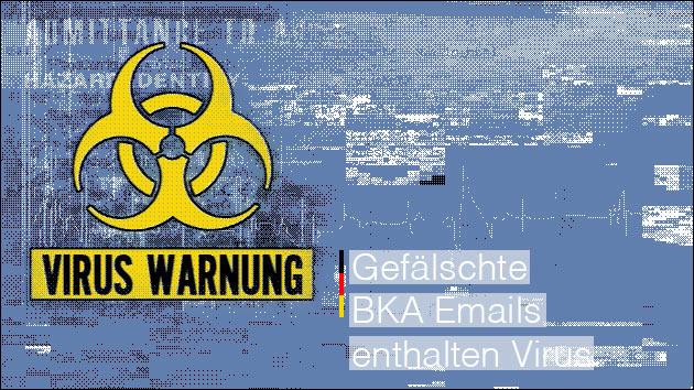 Virus Warnung: Gefälschte BKA Email mit Trojaner!