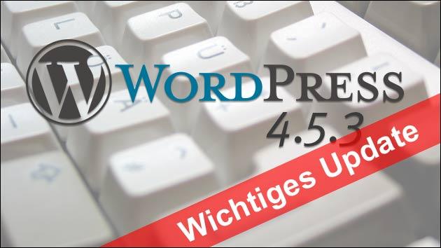 Wordpress Update 4.5.3 behebt gefährliche Sicherheitslücken!