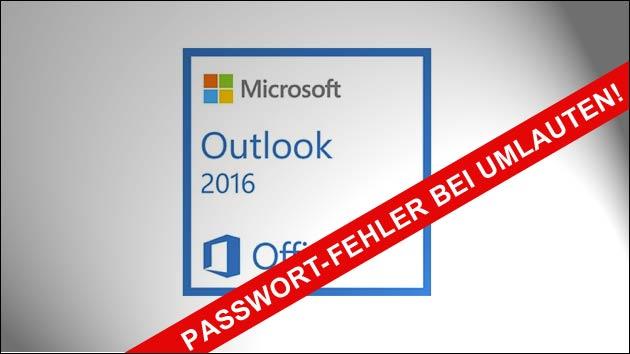 Outlook-2016: Passwort Fehler bei Umlauten!