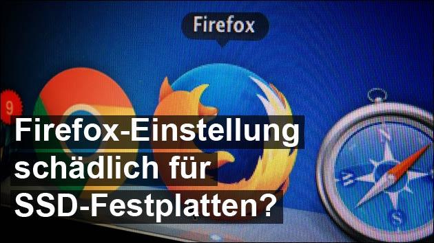 Firefox: Schlecht für SSDs?